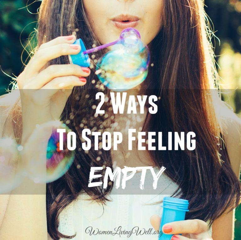 2 Ways to Stop Feeling Empty