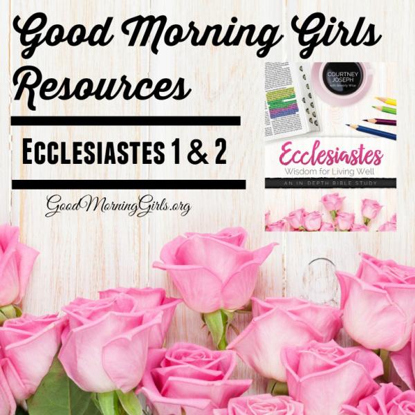 Good Morning Girls Resources {Ecclesiastes 1 & 2}
