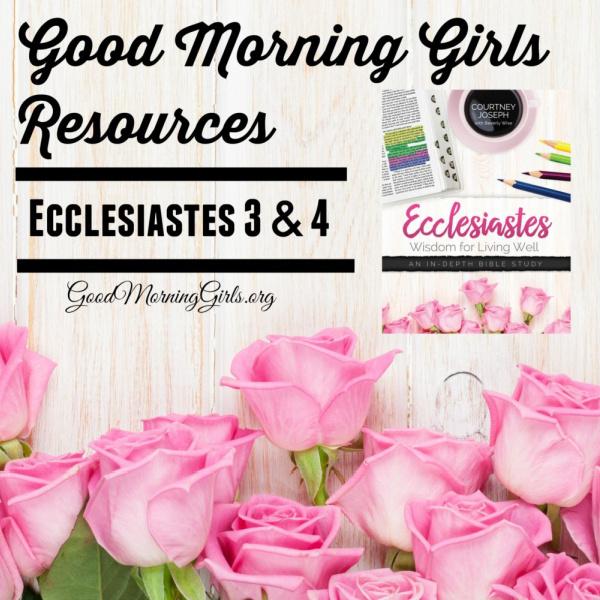 Good Morning Girls Resources {Ecclesiastes 3 & 4}