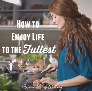 How to Enjoy Life to the Fullest
