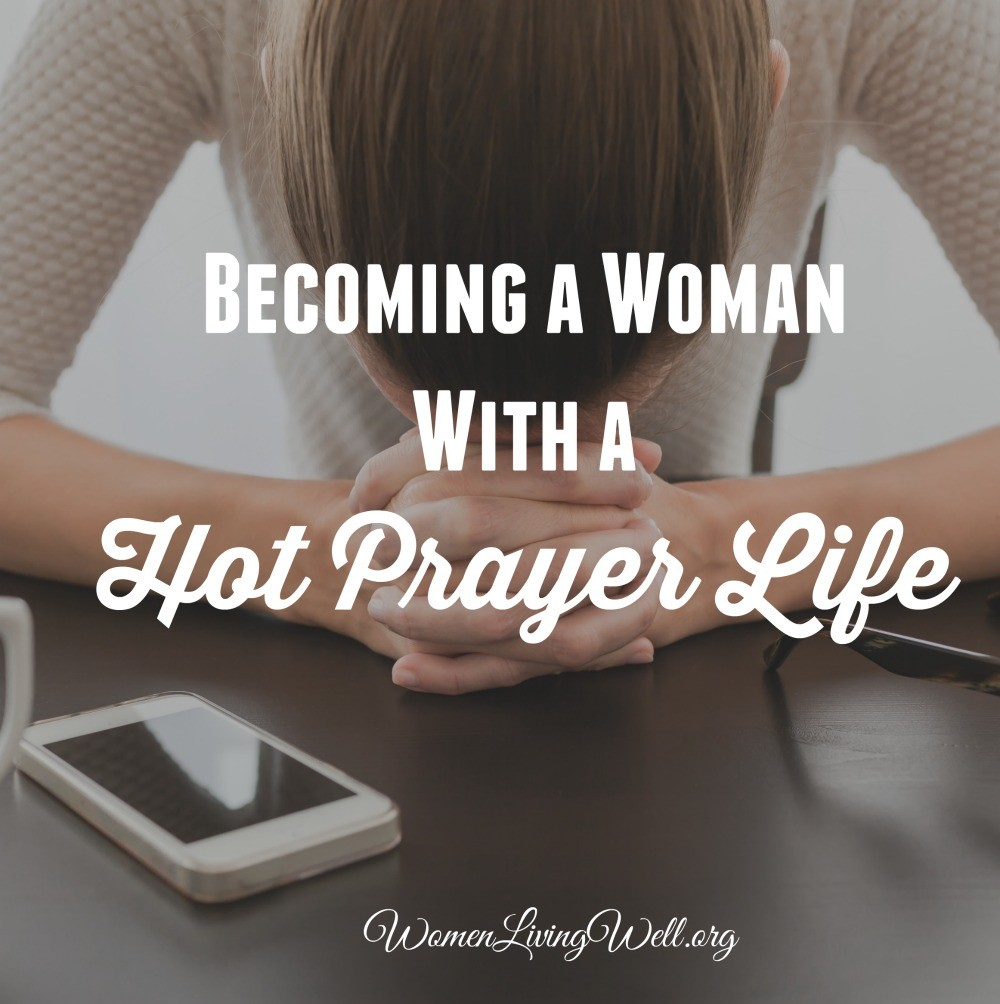 The book of James wraps up with a powerful thought about our prayer lives. Here is how to become a woman with a hot prayer life. #Biblestudy #James #WomensBibleStudy #GoodMorningGirls