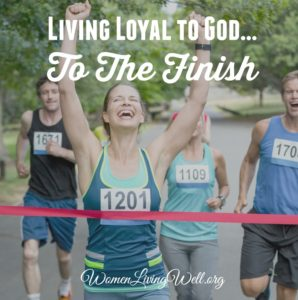 Living Loyal to God…to the Finish