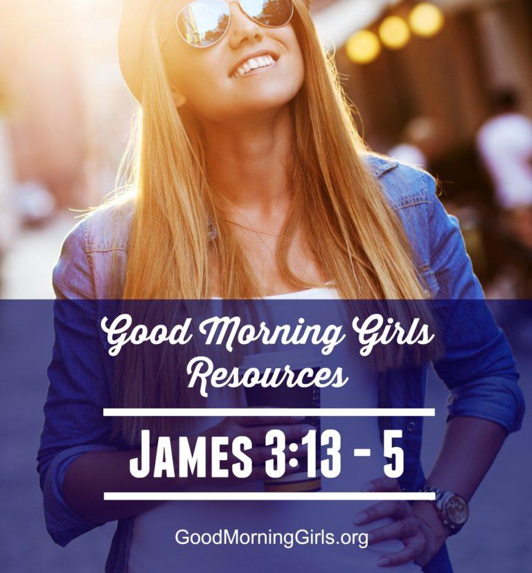 Good Morning Girls Resources {James 3:13-5}