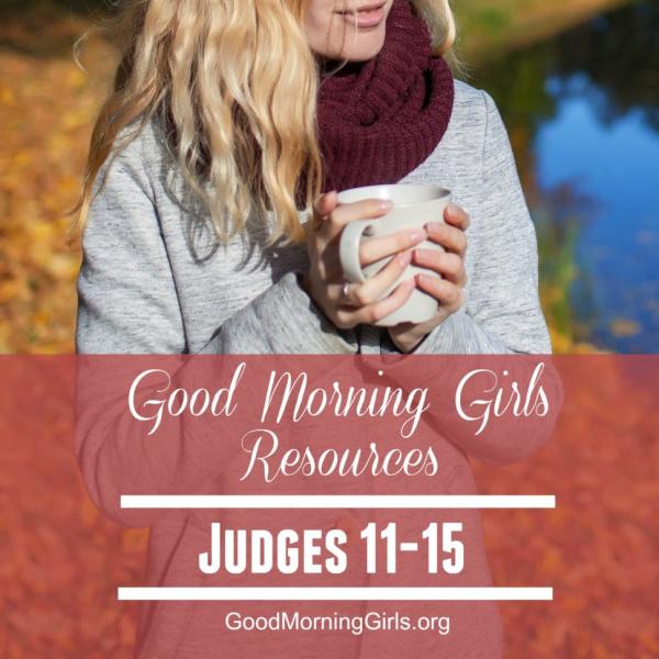 Good Morning Girls Resources {Judges 11-15}