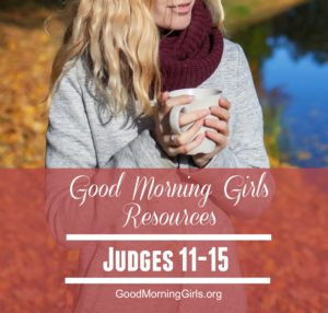 Good Morning Girls Resources {Judges 11-15}