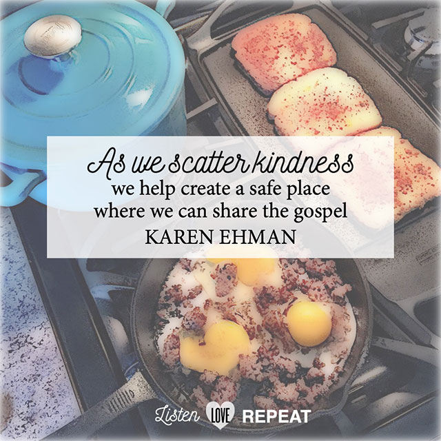 As we scatter kindness, we help create a safe place where we can share the gospel. - Karen Ehman  #WomenLivingWell #homemaking #friendship #hospitality