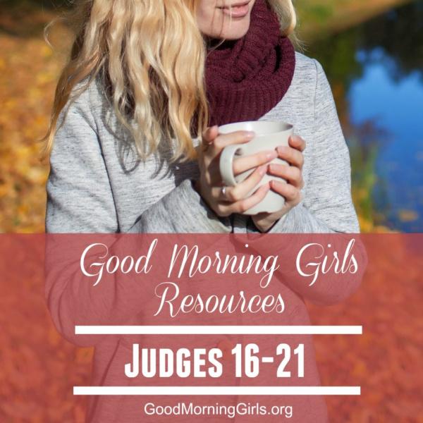 Good Morning Girls Resources {Judges 16-21}