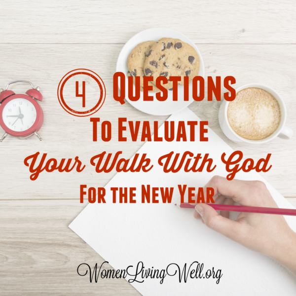 4 Questions To Evaluate Your Walk With God For the New Year