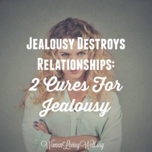 Jealousy Destroys Relationships: 2 Cures For Jealousy
