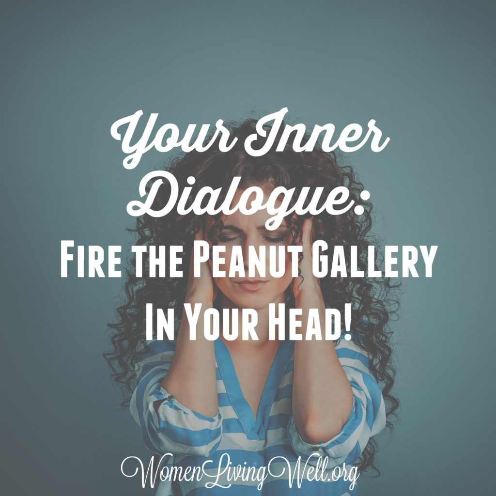 All of us have an inner dialogue or self talk. For many it is negative and it's time to put a stop to it. Here's how to fire the peanut gallery in your head. #Biblestudy #1Samuel #WomensBibleStudy #GoodMorningGirls