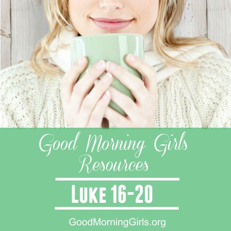 Good Morning Girls Resources {Luke 16-20}