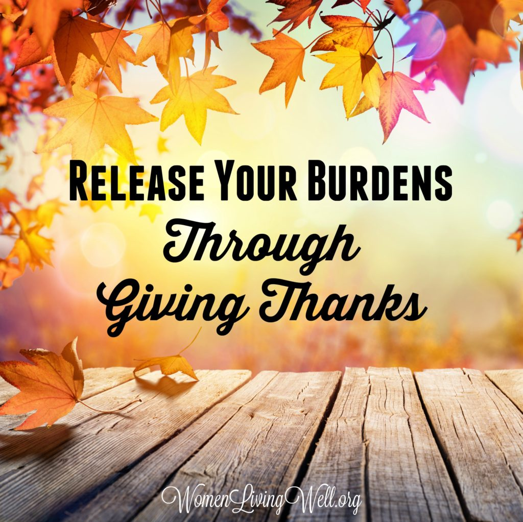 What we focus on grows. When you focus on your troubles they tend to grow out of proportion, but you can release your burdens by learning to give thanks.  #Biblestudy #restandrelease #WomensBibleStudy #GoodMorningGirls