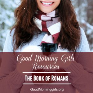 Good Morning Girls Resources for the Book of Romans