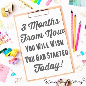 3 Months From Now – You Will Wish You Had Started Today!