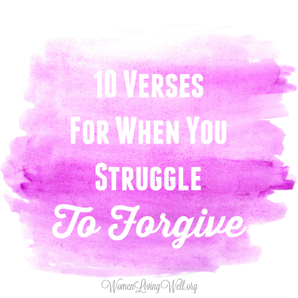 When you struggle to forgive those who have hurt you, these ten Bible verses will remind you of the importance of forgiveness to the life of the believer. #WomenLivingWell #bibleverse #verseoftheday #Forgiveness