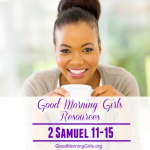 Good Morning Girls Resources {2 Samuel 11-15}