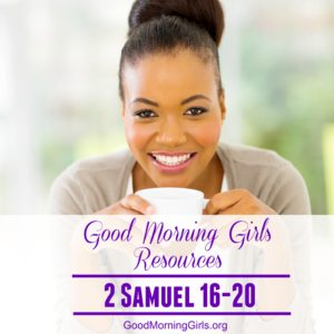 Good Morning Girls Resources {2 Samuel 16-20}