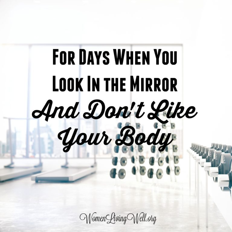 For Days When You Look in the Mirror and Don't Like Your Body