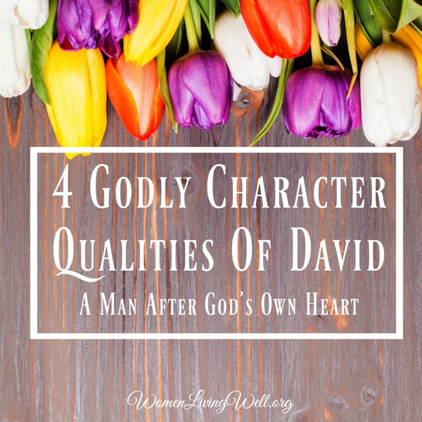 4 Godly Character Qualities of David – A Man After God's Own Heart