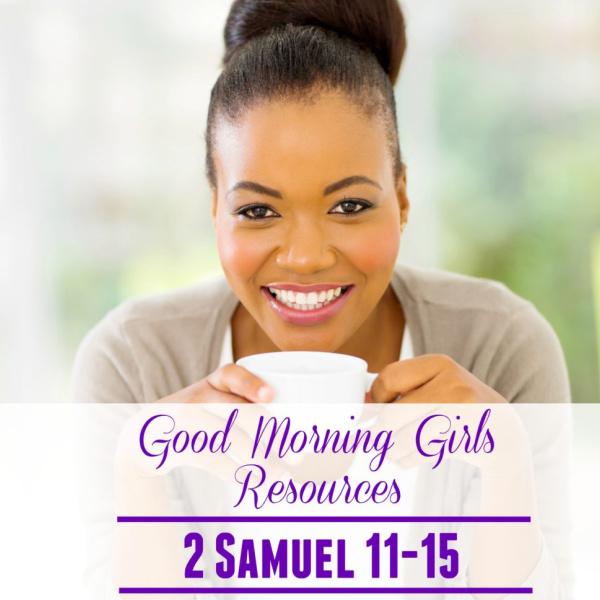 Good Morning Girls Resources {2 Samuel 11-15}