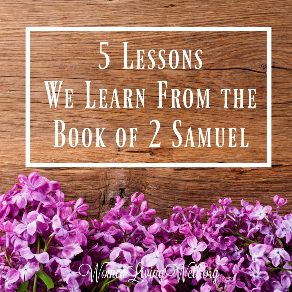 The book of 2 Samuel is more than just stories about the reign of King David. Here are five lessons we can learn from 2 Samuel. #Biblestudy #2Samuel #WomensBibleStudy #GoodMorningGirls