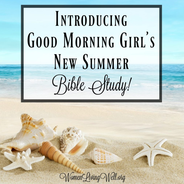 Introducing Good Morning Girl's New Summer Bible Study!