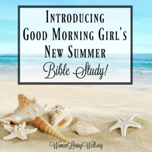 Introducing Good Morning Girl's New Summer Bible Study!