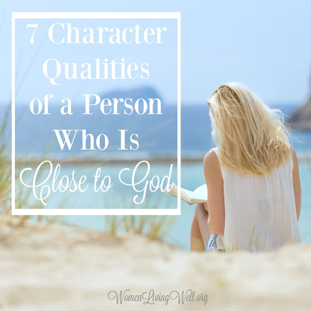 Being close to God requires more than reading a daily devotional. In Psalm 15 David gives us 7 character traits of a person who is close to God. #Biblestudy #Psalms #WomensBibleStudy #GoodMorningGirls