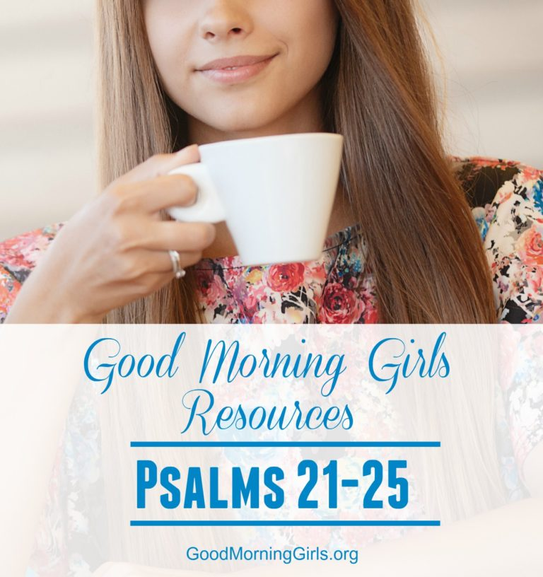 Good Morning Girls Resources {Psalm 21-25}