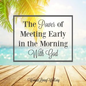 The Power of Meeting Early in the Morning With God