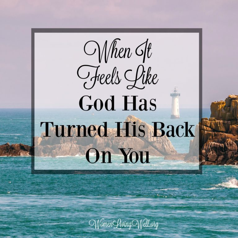When It Feels Like God Has Turned His Back On You