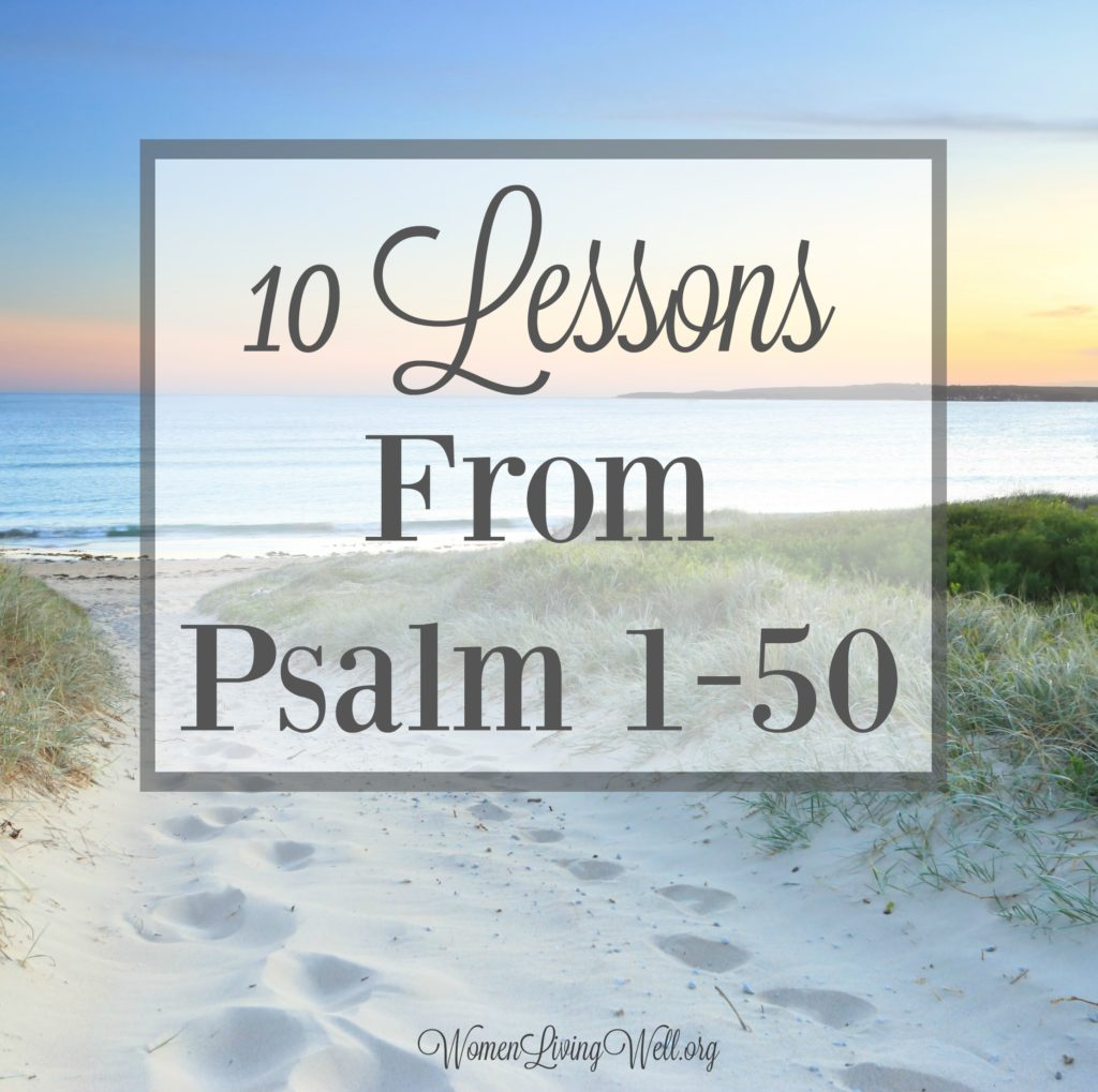 As we wrap up our Bible study in Psalms 1-50, there are many things we learn about God, and ten lessons we learn from these Psalms. #Biblestudy #Psalms #WomensBibleStudy #GoodMorningGirls