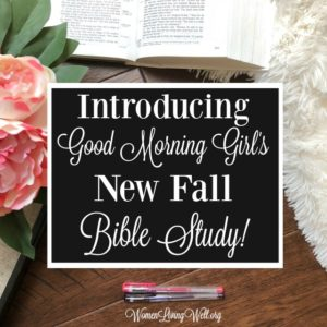 Introducing Good Morning Girl's New Fall Bible Study