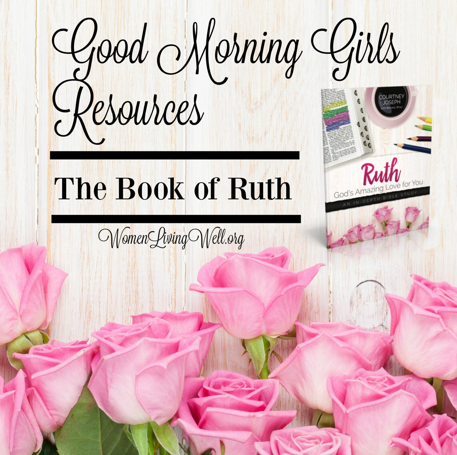 Good Morning Girls Resources for the Book of Ruth - Women Living Well