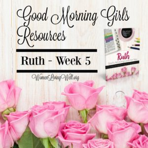 Good Morning Girls Resources {Ruth: Week 5}