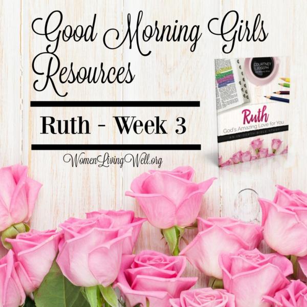 Good Morning Girls Resources {Ruth: Week 3}