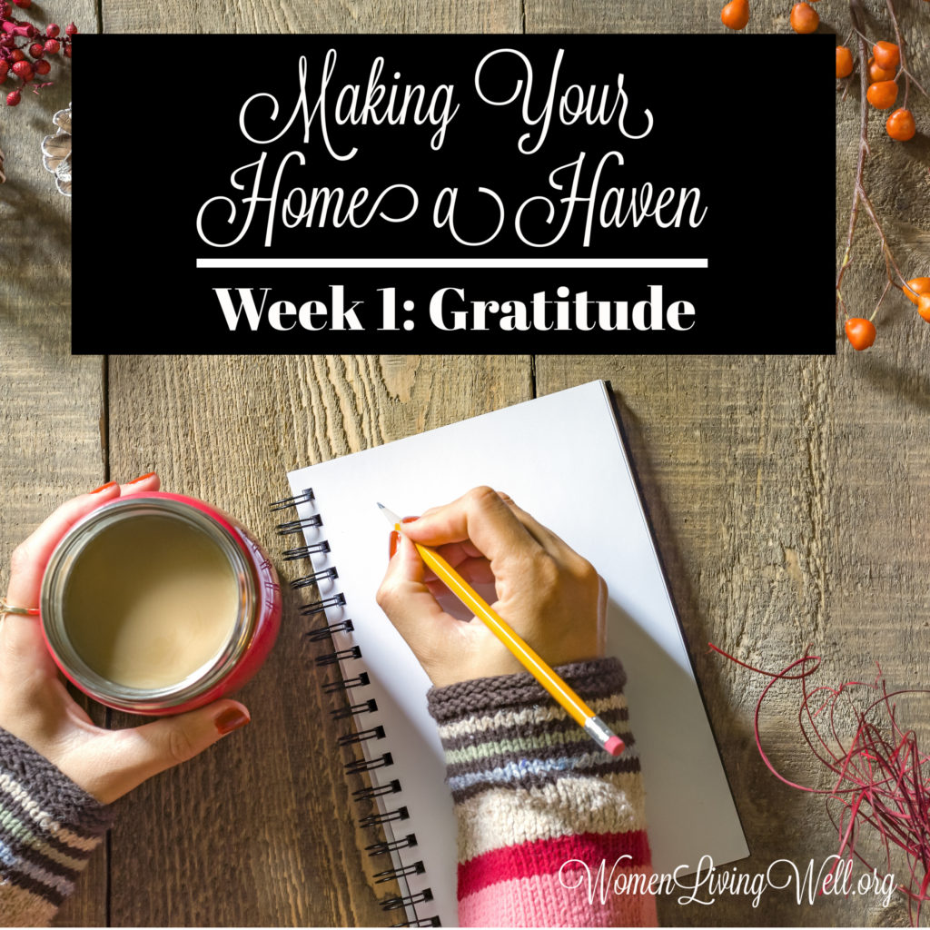 This week's spiritual focus is gratitude. Join me as I share about the importance of slowing down and practicing gratitude. Join in in our weekly challenge. #Biblestudy #MakingYourHomeaHaven #Gratitude #WomenLivingWell