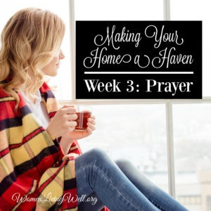 Making Your Home a Haven: Week 3 – Prayer