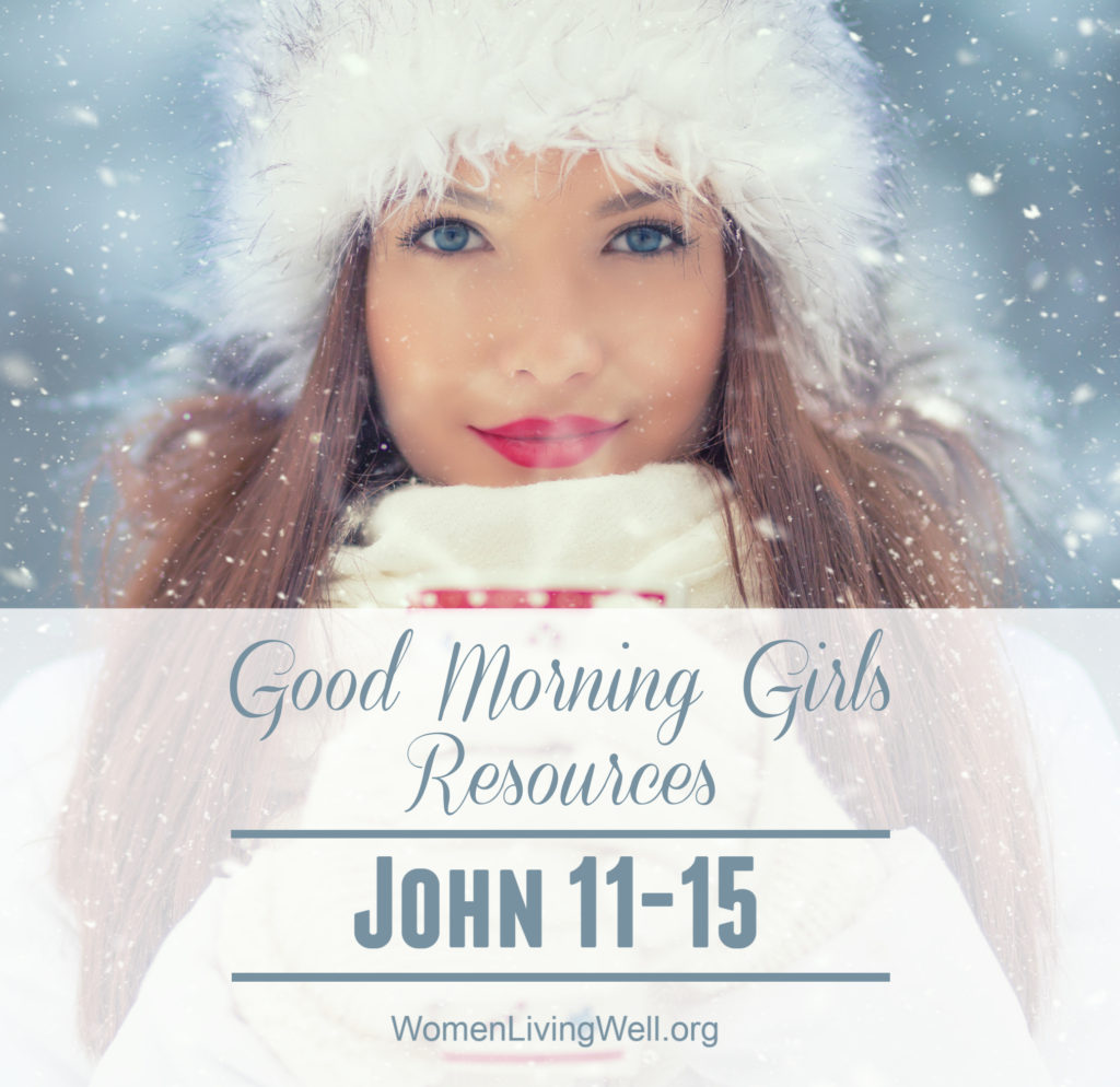 Find all of the free resources you need to continue the Good Morning Girls' study through the book of John. This week we are reading John 11-15. #Biblestudy #John #WomensBibleStudy #GoodMorningGirls