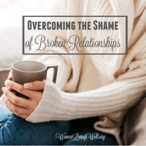 Overcoming the Shame of Broken Relationships