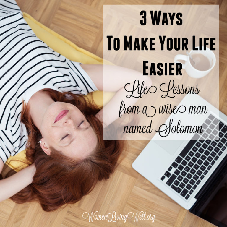 3 Ways To Make Your Life Easier – {Life Lessons From a Wise Man Named Solomon}
