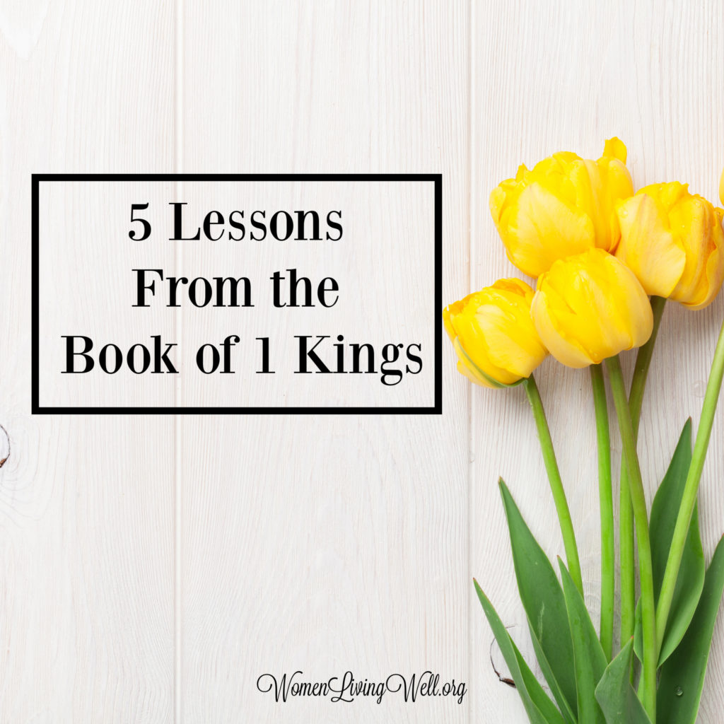 The book of 1 Kings is more than just stories about the lives of the kings who reigned after Solomon. Here are five lessons we can learn from 1 Kings.  #Biblestudy #1Kings #WomensBibleStudy #GoodMorningGirls