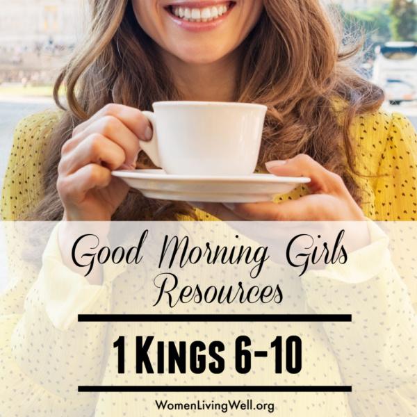 Good Morning Girls Resources {1 Kings 6-10}