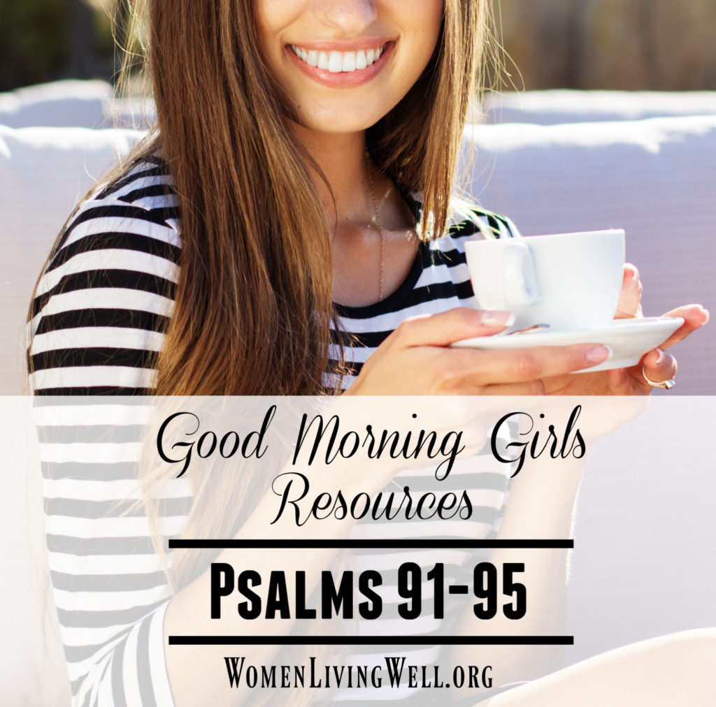 Join Good Morning Girls as we read through the Bible cover to cover one chapter a day. Here are the resources you need to study Psalms 91-95. #Biblestudy #Psalms #WomensBibleStudy #GoodMorningGirls