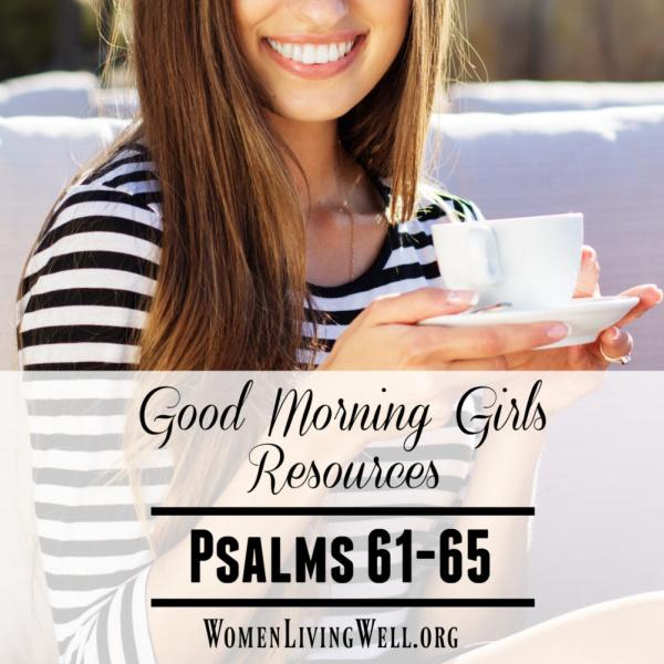 Good Morning Girls Resources {Psalms 61-65}