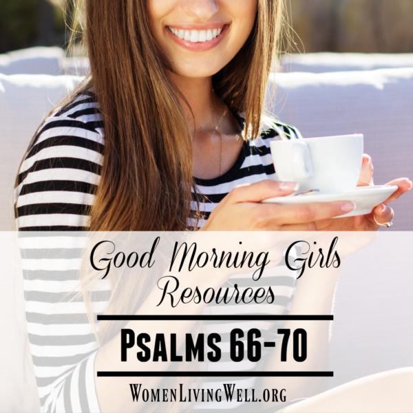 Good Morning Girls Resources {Psalms 66-70}