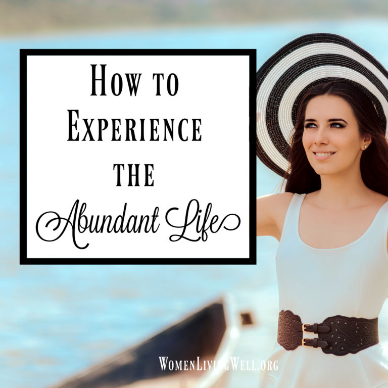 How to Experience the Abundant Life