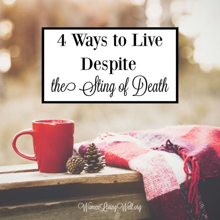 4 Ways to Live Despite the Sting of Death
