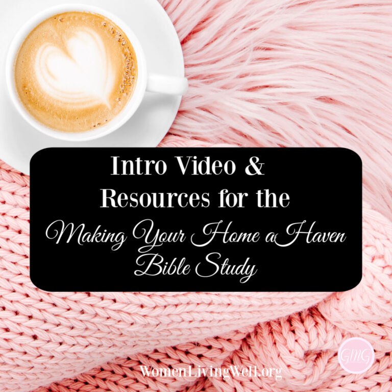 Intro Video and Resources for the Making Your Home a Haven Bible Study