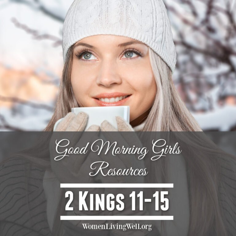 Good Morning Girls Resources {2 Kings 11-15}